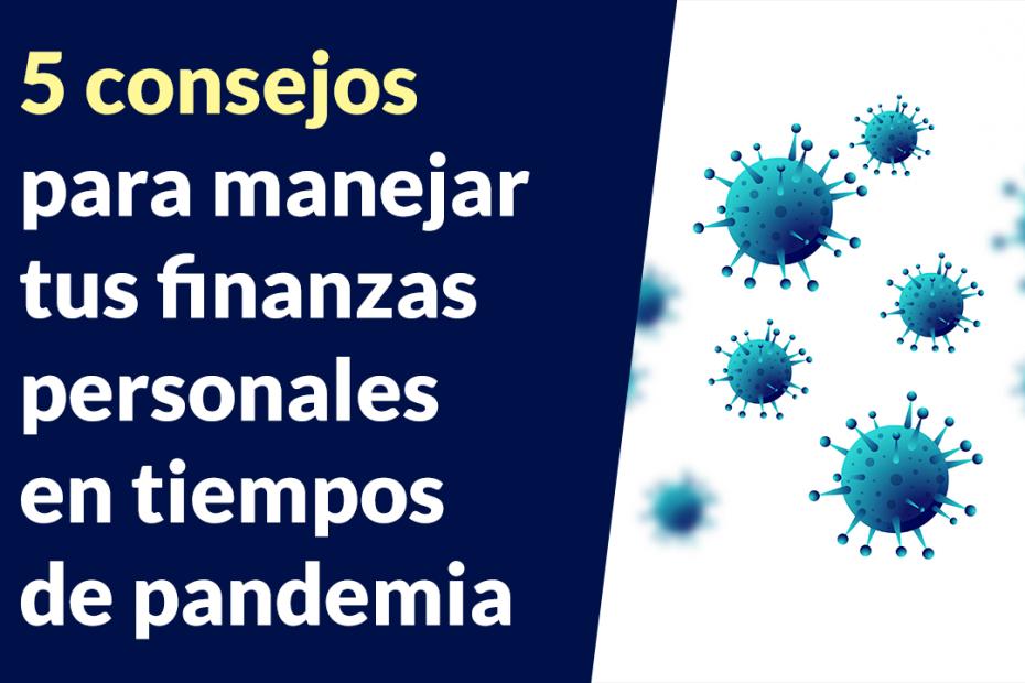 5 consejos para manejar tus finanzas personales en tiempos de pandemia